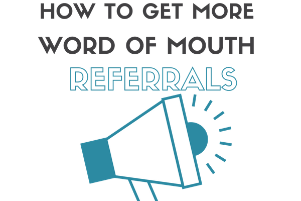 How To Get MORE WORD OF MOUTH Referrals