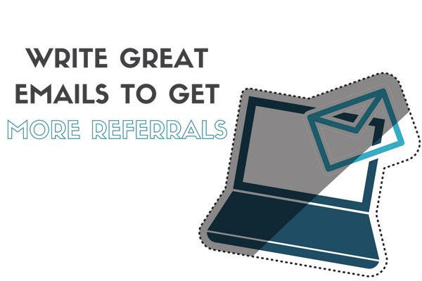 How To Write Great Emails That Get Referrals