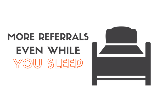Referrals While You Sleep