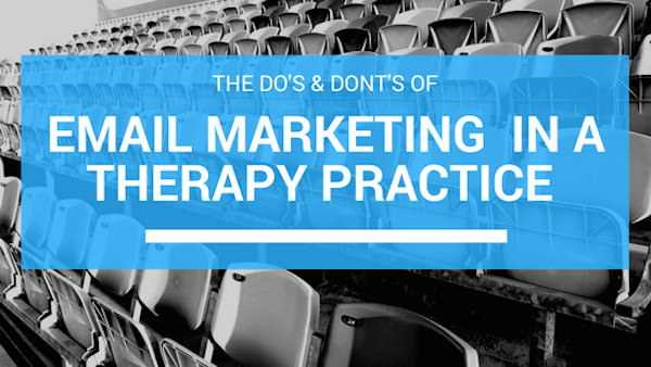 do's and dont's of email marketing in a therapy practice.