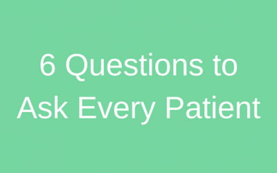 Six Questions You Should Ask Every Patient