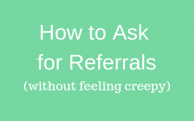 Referrals– How To Ask For Them (without freaking out)