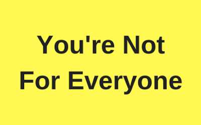 You're Not For Everyone