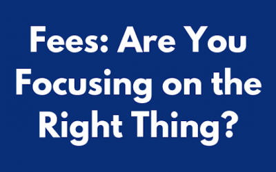 Fees: Are You Focusing On the Right Thing?