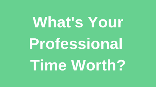 What's Your Professional Time Worth?