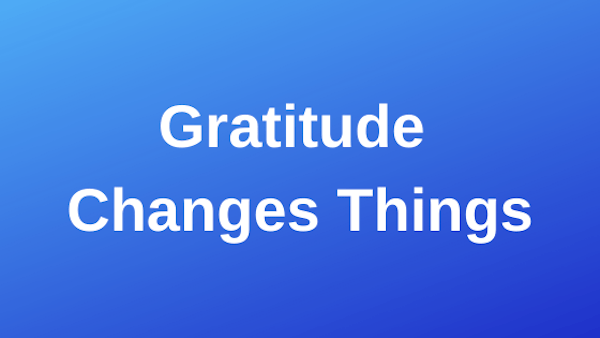 Gratitude Changes Things