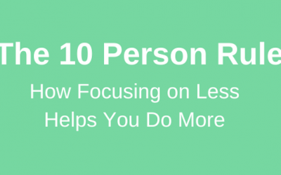 The 10 Person Rule: How Focusing on Less Helps You Do More