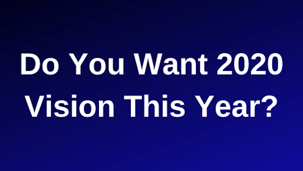 Do You Want 2020 Vision This Year?