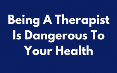 Being a Therapist is Dangerous to Your Health