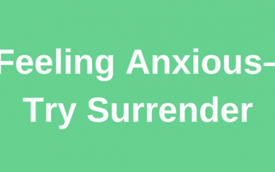 Feeling Anxious–Try Surrender