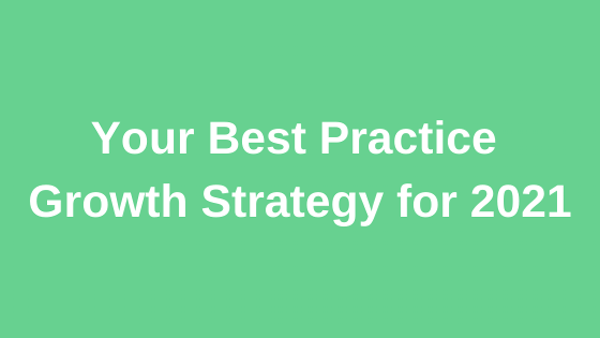 What's Your Practice Growth Strategy for 2021?